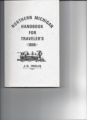 Northern Michigan Handbook for Traveler'S, Including the Northern Part of Lower Michigan, ...