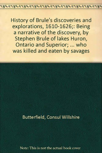 Brule's Discoveries and Explorations 1610-1626: Being a Narrative of the Discovery, By Stephen...