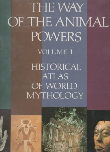 The Way of the Animal Powers (The Historical Atlas of World Mythology, Vol. 1)