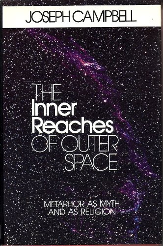 The Inner Reaches of Outer Space: Metaphor as Myth and as Religion: Campbell, Joseph