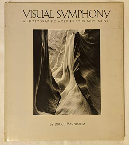 Visual Symphony: A Photographic Study in Four Movements: Barnbaum, Bruce
