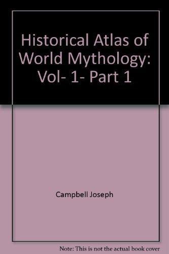 9780912383538: Historical Atlas of World Mythology: Vol, 1, Part 1