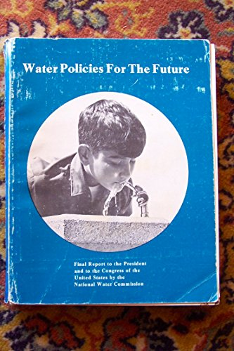 9780912394084: Water policies for the future;: Final report to the President and to the Congress of the United States