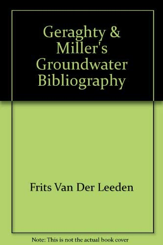 Geraghty & Miller's groundwater bibliography ;; compiled and edited by Frits van der ...