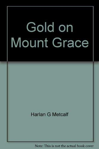 Gold on Mount Grace: Boyhood adventures in long-ago Warwick: Metcalf, Harlan G
