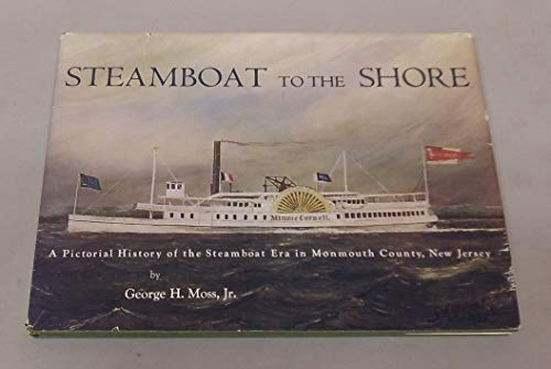 Steamboat to the Shore: A Pictorial History of the Steamboat Era in Monmouth County, New Jersey: H,...