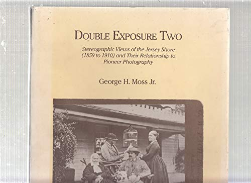 Double Exposure Two: Stereographic Views of the Jersey Shore, 1859-1910: George H.; George H. Moss ...