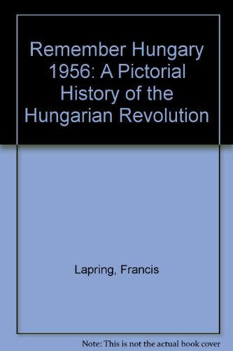 9780912404011: Remember Hungary 1956: A Pictorial History of the Hungarian Revolution