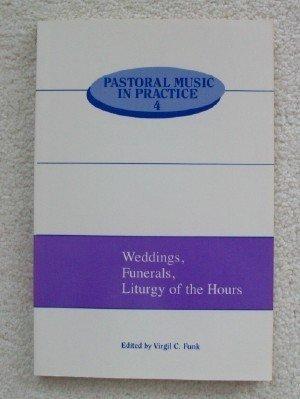 Weddings, Funerals, Liturgy of the Hours (Pastoral: Virgil C. Funk