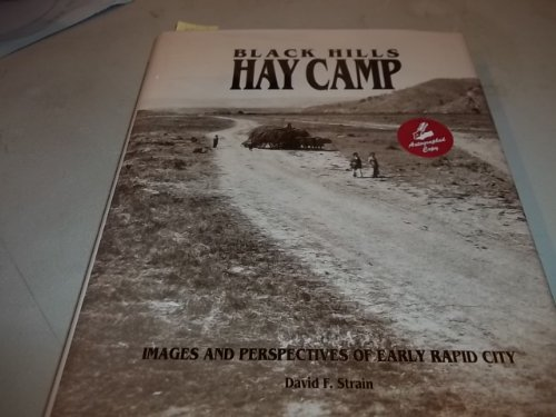 Black Hills hay camp: Images and perspectives of early Rapid City: Strain, David F.