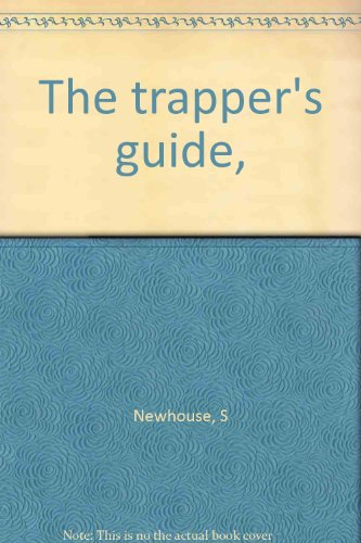 The trapper's guide,: Newhouse, S