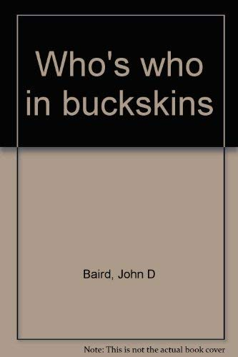 Who's who in buckskins (091242009X) by John D Baird