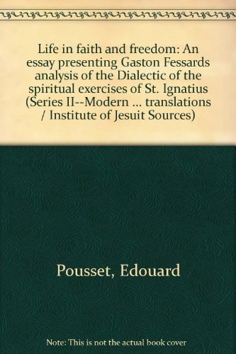 9780912422411: Life in faith and freedom: An essay presenting Gaston Fessardś analysis of the Dialectic of the spiritual exercises of St. Ignatius (Series ... translations / Institute of Jesuit Sources)