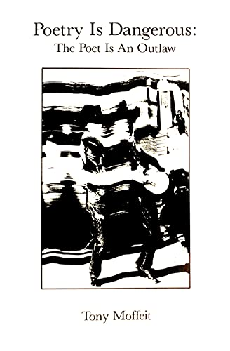 Poetry Is Dangerous: The Poet Is an Outlaw: Moffeit, Tony