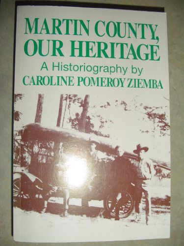 Martin county, our heritage ;: A historiography: Caroline Pomeroy Ziemba
