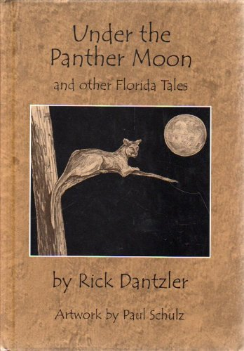Under the Panther Moon and Other Florida Tales.: Rick Dantzler.