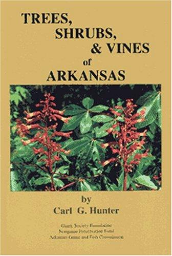 Trees Shrubs and Vines of Arkansa: HUNTER, CARL G.