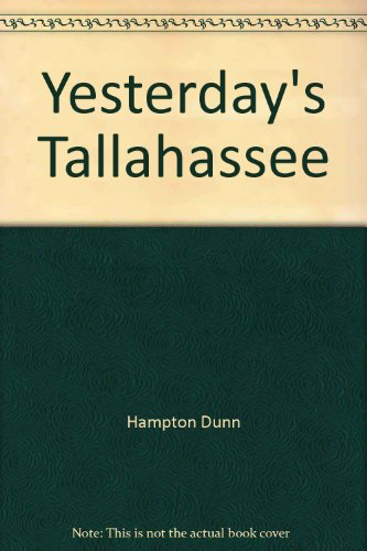 Yesterday's Tallahassee (Seeman's historic cities series, no. 7) (091245833X) by Dunn, Hampton