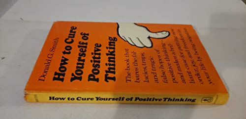 How to Cure Yourself of Positive Thinking: Smith, Donald G.
