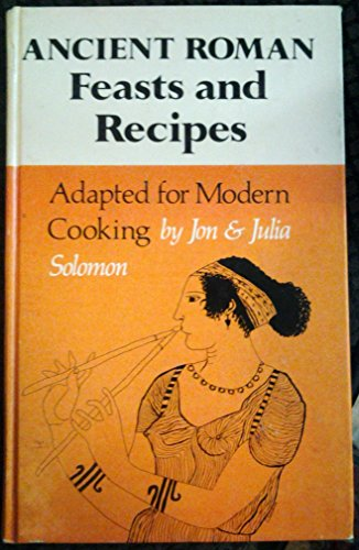 Ancient Roman Feasts and Recipes Adapted for: Jon Solomon; Julia