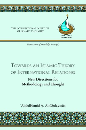 9780912463711: Towards an Islamic Theory of International Relations: New Directions for Methodology and Thought (Islamization of Knowledge Series; No 1)