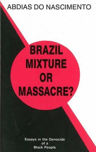 Brazil, Mixture or Massacre?: Essays in the: Abdias Do Nascimento