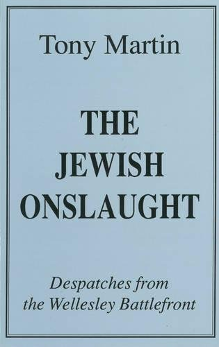 The Jewish Onslaught: Dispatches from the Wellesley Battlefront (0912469307) by Tony Martin