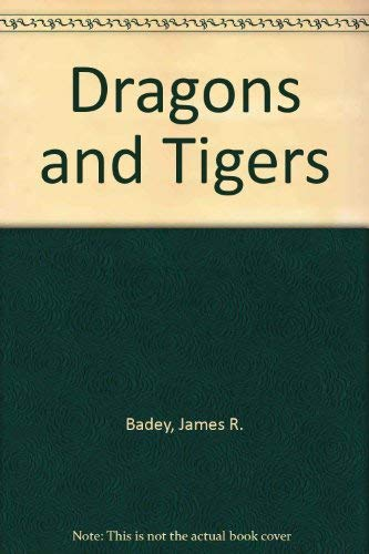 Dragons and Tigers: Badey, James R.