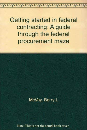9780912481036: Getting started in federal contracting: A guide through the federal procurement maze