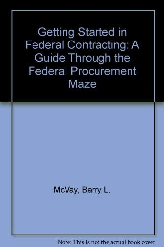 9780912481210: Getting Started in Federal Contracting: A Guide Through the Federal Procurement Maze