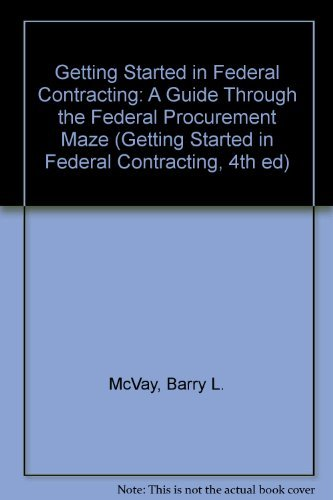 9780912481241: Getting Started in Federal Contracting: A Guide Through the Federal Procurement Maze (Getting Started in Federal Contracting, 4th ed)