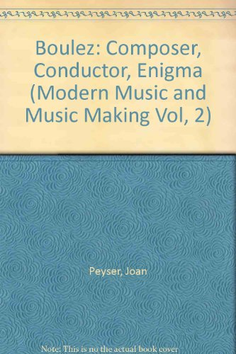 9780912483986: Boulez: Composer, Conductor, Enigma (Modern Music and Music Making Vol, 2)