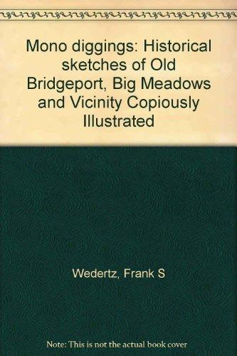 MONO DIGGINGS: Historical Sketches of Old Bridgeport,: Wedertz, Frank S.