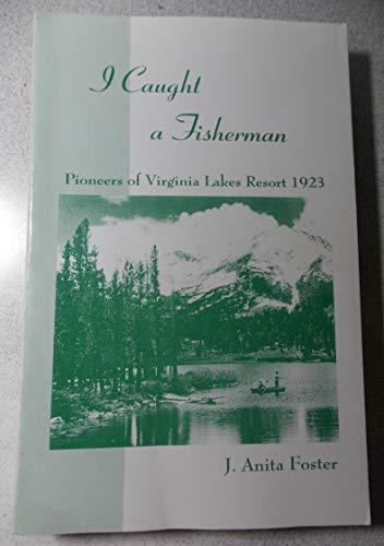 9780912494401: I CAUGHT A FISHERMAN: Pioneers of Virginia Lakes Resort 1923