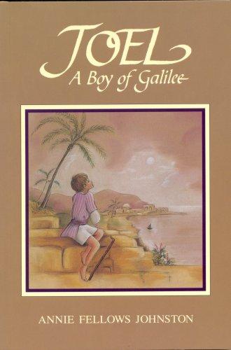 Joel: A Boy of Galilee: Annie F. Johnston