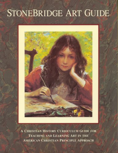 9780912498126: StoneBridge Art Guide: A Christian History Curriculum Guide for Teaching and Learning Art in the American Christian Principle Approach, Kindergarten through Eighth Grade