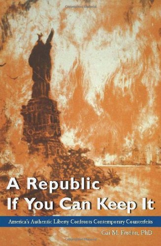 9780912498768: A Republic If You Can Keep It: America's Authentic Liberty Confronts Contemporary Counterfeits