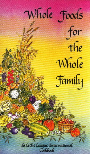 Whole foods for the whole family: LaLeche: Johnson, Roberta Bishop