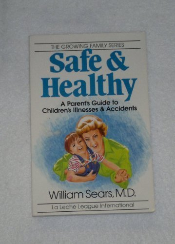 9780912500225: Safe and Healthy: A Parent's Guide to Children's Illnesses and Accidents (Growing Family Series)