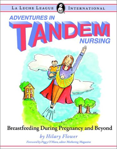 Adventures in Tandem Nursing: Breastfeeding During Pregnancy: Flower, Hilary