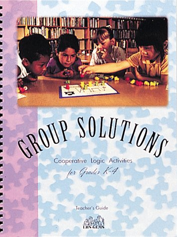 Group Solutions: Cooperative Logic Activities for Grades K-4 (Great Explorations in Math and ...