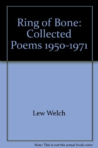 9780912516028: Ring of Bone: Collected Poems 1950-1971 [Hardcover] by Lew Welch; Donald Allen