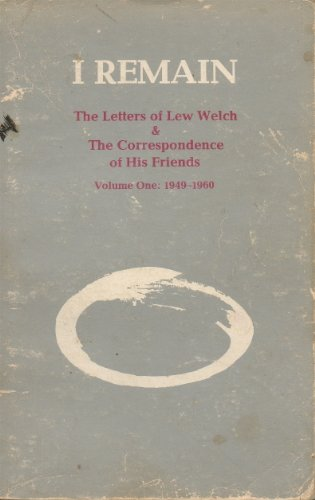 9780912516097: I Remain: The Letters of Lew Welch