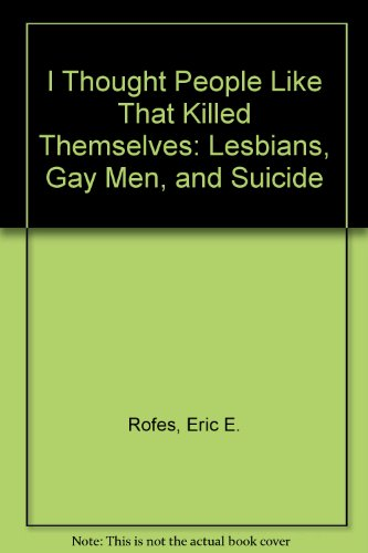 9780912516691: I Thought People Like That Killed Themselves: Lesbians, Gay Men, and Suicide