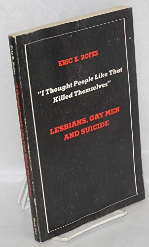 "I thought people like that killed themselves"": Lesbians, gay men, and suicide: Rofes, Eric E"