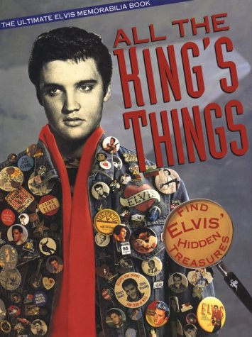9780912517049: All the King's Things: The Ultimate Elvis Memorabilia Book