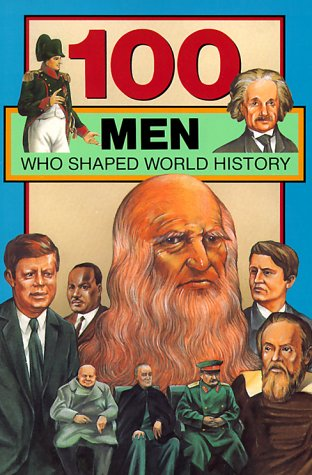 100 Men Who Shaped World History (Paperback): Bill Yenne