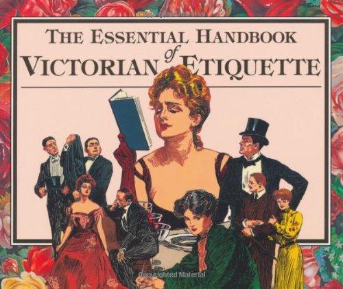 The Essential Handbook of Victorian Etiquette: Hill, Thomas E.