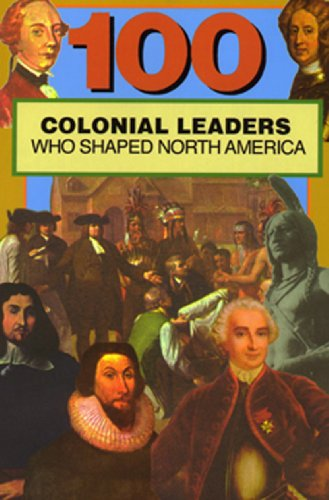 9780912517353: 100 Colonial Leaders Who Shaped North America (100 Series)