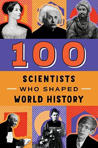 100 Scientists Who Shaped World History: Tiner, John, Tiner,